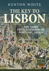 The Key to Lisbon : The Third French Invasion of Portugal, 1810-11