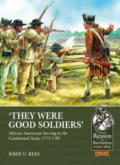 They Were Good Soldiers : African-Americans Serving in the Continental Army, 1775-1783