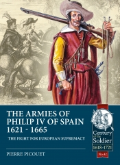 The Armies of Philip IV of Spain 1621-1665 : The Fight for European Supremacy