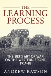 The Learning Process : The BEFs Art of War on the Western Front, 1914-18
