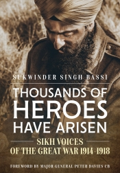 Thousands of Heroes Have Arisen : Sikh Voices of the Great War 1914-1918