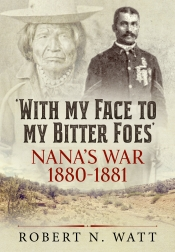 With My Face To My Bitter Foes : Nana's War 1880-1881