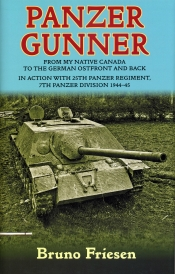 Panzer Gunner : From my Native Canada to the German Ostfront and Back. In Action with 25th Panzer Regiment, 7th Panzer Division 1944-45