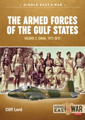 The Armed Forces of the Gulf States Volume 2 : Oman 1921-2012