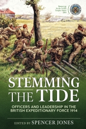 Stemming the Tide Revised Edition : Officers and Leadership in the British Expeditionary Force 1914