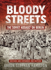Bloody Streets : The Soviet Assault on Berlin (Revised and Expanded 2nd Edition)