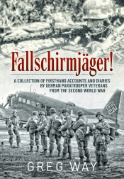 Fallschirmjaeger! : A Collection of Firsthand Accounts and Diaries by German Paratrooper Veterans from the Second World War