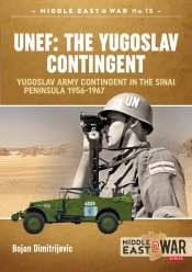 UNEF: The Yugoslav Contingent : The Yugoslav Army Contingent In The Sinai Peninsula 1956-1967