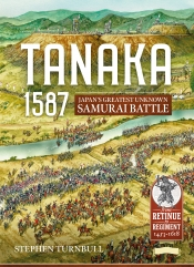 Tanaka 1587 : Japan's Greatest Unknown Samurai Battle
