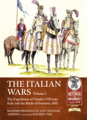The Italian Wars Volume 1 : The Expedition of Charles VIII into Italy and the Battle of Fornovo