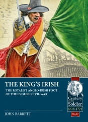 The King's Irish : The Royalist Anglo-Irish Foot Of The English Civil War