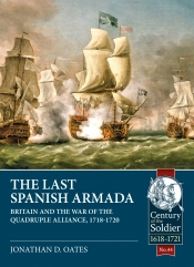 The Last Spanish Armada : Britain And The War Of The Quadruple Alliance, 1718-1720