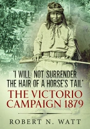 I Will Not Surrender the Hair of a Horse's Tail : The Victorio Campaign 1879