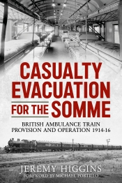 Casualty Evacuation for the Somme : British Ambulance Train Provision and Operation 1914-16