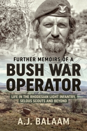 Further Memoirs of a Bush War Operator : Life in the Rhodesian Light Infantry, Selous Scouts and beyond