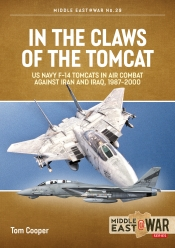 In the Claws of the Tomcat : US Navy F-14 Tomcats in Air Combat against Iran and Iraq, 1987-2000