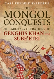 The Mongol Conquests : The Military Operations of Genghis Khan and Sube'etei