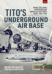 Tito's Underground Air Base : Bihac (Zeljava) Underground Yugoslav Air Force Base 1964-1992
