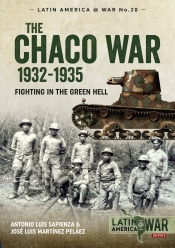The Chaco War 1932-1935 : Fighting in the Green Hell