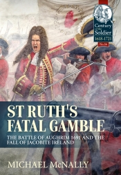St. Ruth's Fatal Gamble : The Battle of Aughrim 1691 and the Fall of Jacobite Ireland