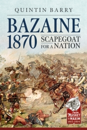 Bazaine 1870 : Scapegoat for a Nation