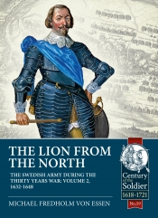 The Lion from The North The Swedish Army during the Thirty Years War Volume 2 : 1632-1648