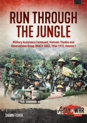 Run Through the Jungle Volume 1 : Military Assistance Command, Vietnam Studies and Observations Group (MACV-SOG) 1964-1972