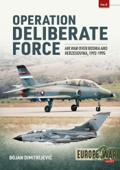 Operation Deliberate Force : Air War over Bosnia and Herzegovina, 1992-1995