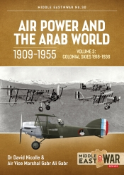 Air Power and the Arab World 1909-1955 Volume 3 : Colonial Skies 1918-1936