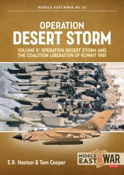 Desert Storm Volume 2 : Operation Desert Storm and the Coalition Liberation of Kuwait 1991