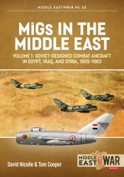 MiGs in the Middle East  Volume 1 : The First 10 Years 1955-1967