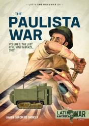 The Paulista War Volume 2 : The Last Civil War in Brazil, 1932