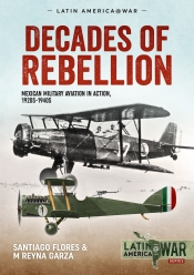Decades of Rebellion : Mexican Military Aviation in Action 1920s-1940s