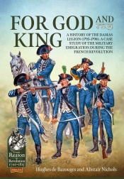 For God and King : A History of the Damas Legion 1793-1798: A Case Study of the Military Emigration during the French Revolution