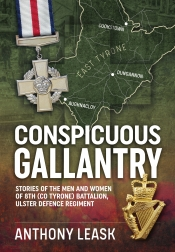 Conspicuous Gallantry : Stories of the Men and Women of 8th (Co Tyrone) Battalion, Ulster Defence Regiment