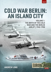 Cold War Berlin: An Island City : Volume 1: The Birth of the Cold War and the Berlin Airlift, 1945-1950