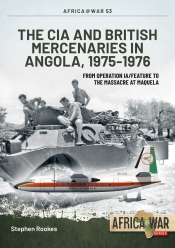 The CIA and British Mercenaries in Angola, 1975-1976 : From Operation IA/FEATURE to Massacre at Maquela