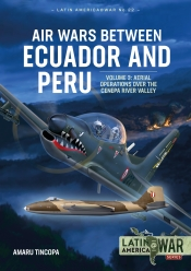 Air Wars between Ecuador and Peru Volume 3 : Aerial Operations over the Cenepa River Valley