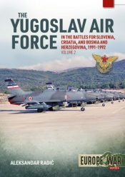 The Yugoslav Air Force in the Battles for Slovenia Croatia and Bosnia & Herzegovina1991-1992 Volume 2 : JRViPVO in the Yugoslav War, 1991-1992