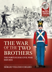 The War of the Two Brothers : The Portuguese Civil War, 1828-1834