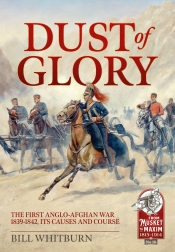 Dust of Glory : The First Anglo-Afghan War 1839-1842, its Causes and Course