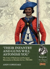 Their Infantry and Guns Will Astonish You : The Army of Hindustan and European Mercenaries in Maratha service  1780-1803