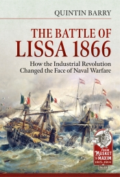 The Battle of Lissa 1866 : How the Industrial Revolution Changed the Face of Naval Warfare