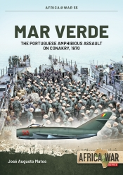 Mar Verde : The Portuguese Amphibious Assault on Conakry, 1970