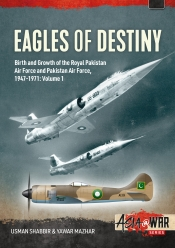 Eagles of Destiny: Volume 1 : Birth and Growth of the Royal Pakistan Air Force and Pakistan Air Force 1947-1971