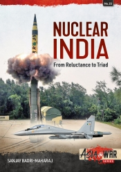 Nuclear India : Developing India's Nuclear Arms from Reluctance to Triad