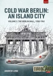 Cold War Berlin An Island City Volume 2 : The Berlin Wall 1950-1961