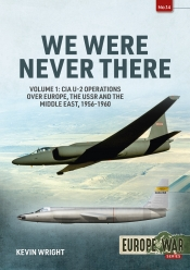 We Were Never There Volume 1 : CIA U-2 Operations over Europe, USSR, and the Middle East, 1956-1960