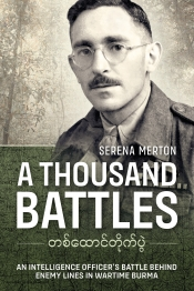 A Thousand Battles : An Intelligence Officer's Battle Behind Enemy Lines in Wartime Burma