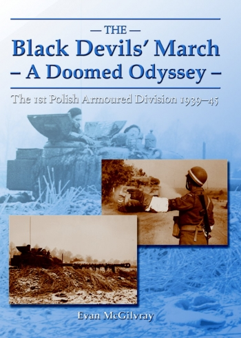 The Black Devils' March - A Doomed Odyssey : The 1st Polish Armoured Division 1939-45